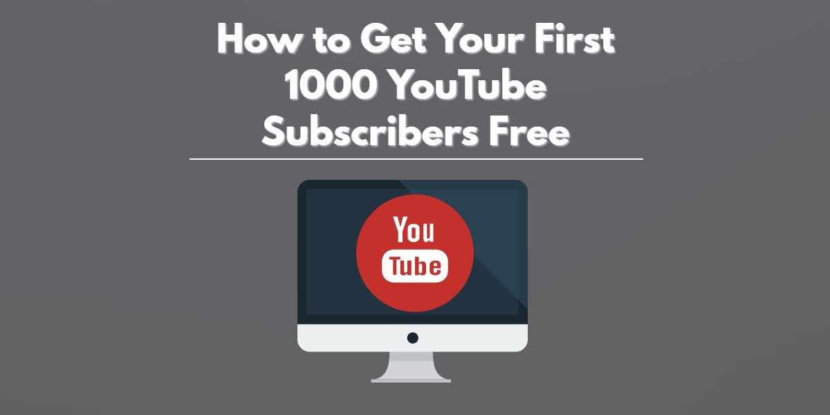 How to Get Your First 1000 Youtube Subscribers Free - GrowthHackers