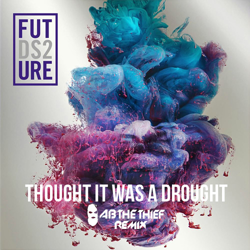 5f4e63cdb Future - Thought It Was A Drought (AB THE THIEF Remix)   trap