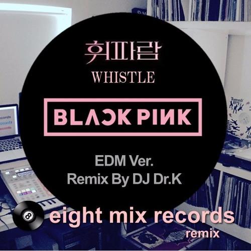 BLACKPINK - WHISTLE [EDM] Remix By Dr K : BlackPink