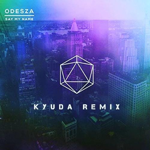 Odesza - Say My Name[Kyuda Remix] : trap