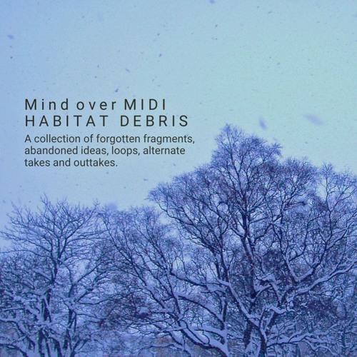 Mind over MIDI - Habitat (Debris) - Fans of BIOSPHERE will