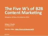 Slides: Making Business Go BOOM: The 5 W's of B2B Content Marketing by Hiten Shah