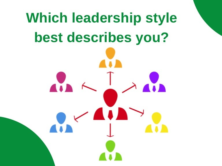 7 Common Leadership Styles Which Type Of A Leader Are You