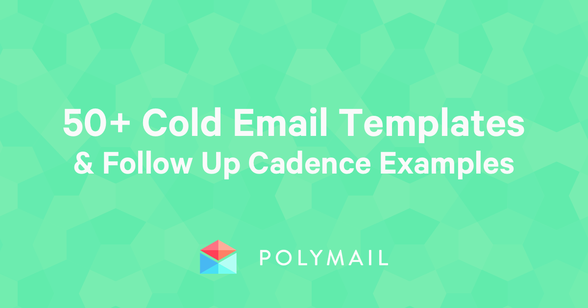 50+ Real-World Cold Email Templates & Follow Up Cadence