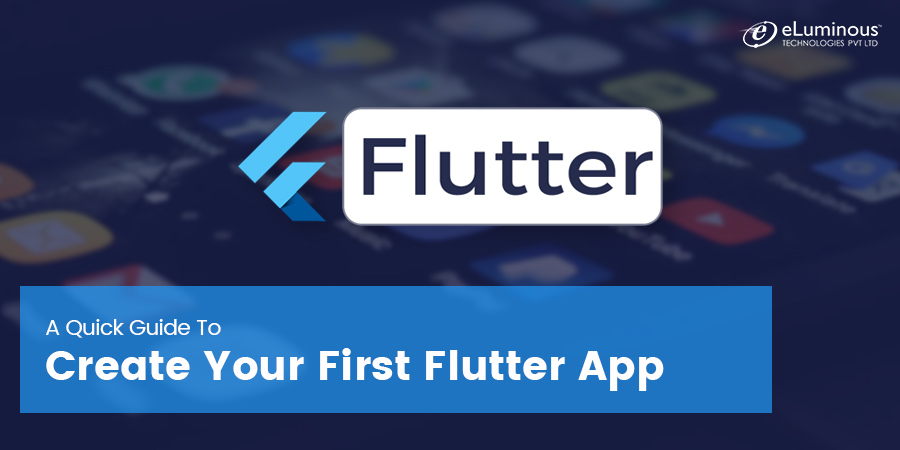 A Quick Guide to Create Your First Flutter App - GrowthHackers